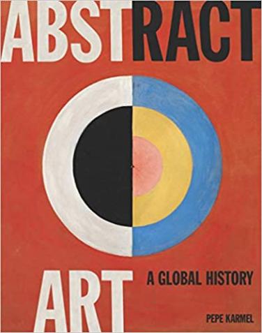 https://www.amazon.com/Abstract-Art-History-Pepe-Karmel/dp/0500239584/ref=sr_1_1?crid=32MRVYPRIA6OA&dchild=1&keywords=abstract+art+a+global+history&qid=1606501593&sprefix=abstract+art+a+global%2Caps%2C236&sr=8-1